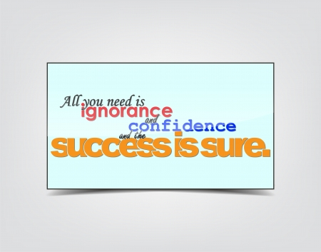 ignorance: All you need is ignorance and confidence and the success is sure. Motivational background. Typography poster.