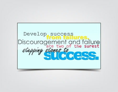 Develop success from failures. Discouragement and failure are two of the surest stepping stones to success. Motivational background. Typography poster.