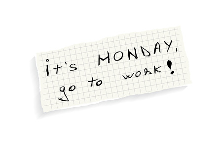 monday: Its Monday, go to work! Hand writing text on a piece of math paper isolated on a white background.