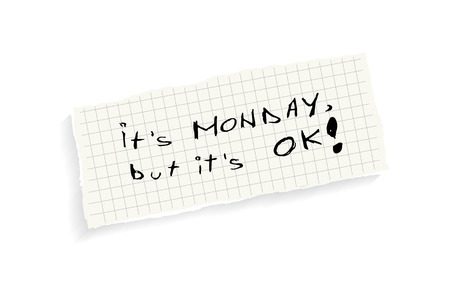 Its Monday, but its OK! Hand writing text on a piece of math paper isolated on a white background. Illustration