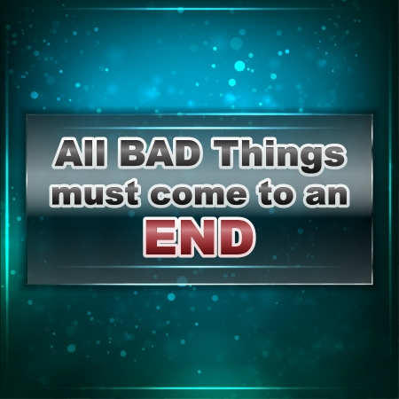 must: All bad things must come to an end. Futuristic motivational  Illustration