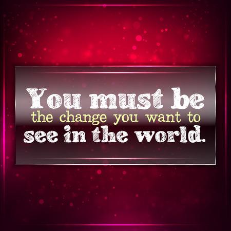 U moet de verandering die je wilt zien in de wereld. Futuristische motiverende achtergrond. Krijt tekst geschreven op een stuk glas. Vector Illustratie