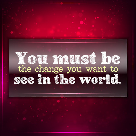 be the change: You must be the change you want to see in the world. Futuristic motivational background. Chalk text written on a piece of glass. Illustration