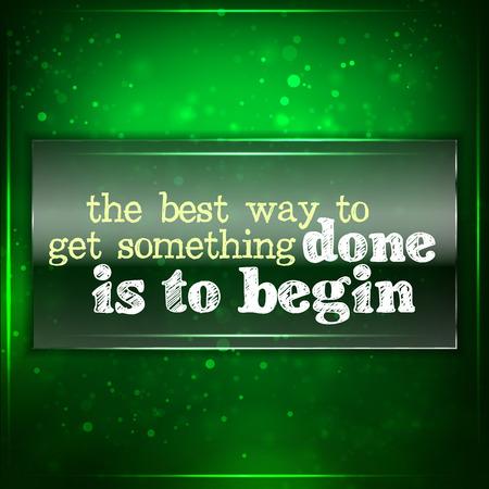 empezar: La mejor manera de conseguir que se haga algo es empezar. Fondo motivacional futurista. Tiza texto escrito en un pedazo de vidrio.