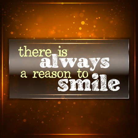 There is always a reason to smile. Futuristic motivational background. Chalk text written on a piece of glass. Vector