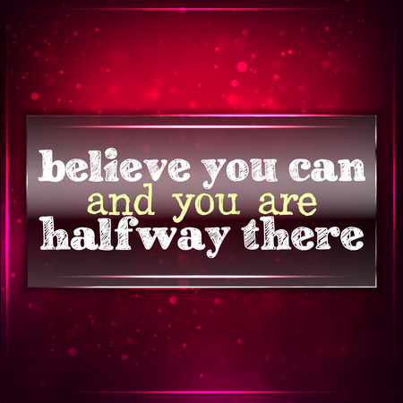 Believe you can and you are halfway there.Futuristic motivational background. Chalk text written on a piece of glass.