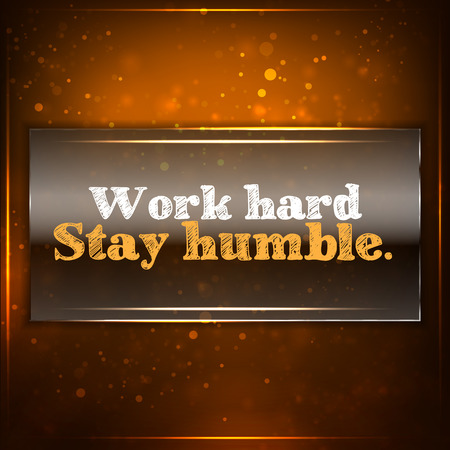 humble: Work hard, stay humble. Futuristic motivational background. Chalk text written on a piece of glass. Illustration