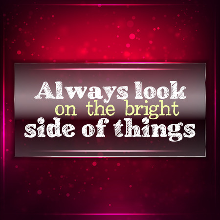 Always look on the bright side of things. Futuristic motivational background. Chalk text written on a piece of glass. Vector