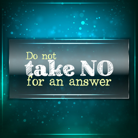 Do not take no for an answer. Futuristic motivational background. Chalk text written on a piece of glass. Vector