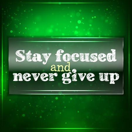 actitud positiva: Manténgase enfocado y nunca te rindas. Fondo motivacional futurista. Tiza texto escrito en un pedazo de vidrio. Vectores