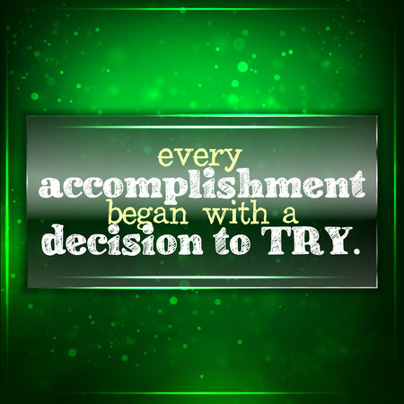 accomplishment: Every accomplishment began with a decision to try. Futuristic motivational background. Chalk text written on a piece of glass. Illustration
