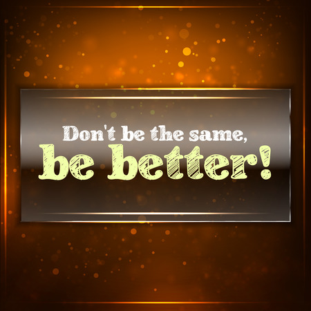 better: Dont be the same, be better! Futuristic motivational background. Chalk text written on a piece of glass.