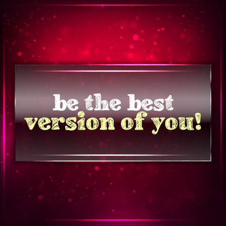 Be the best version of you! Futuristic motivational background. Chalk text written on a piece of glass. Vector