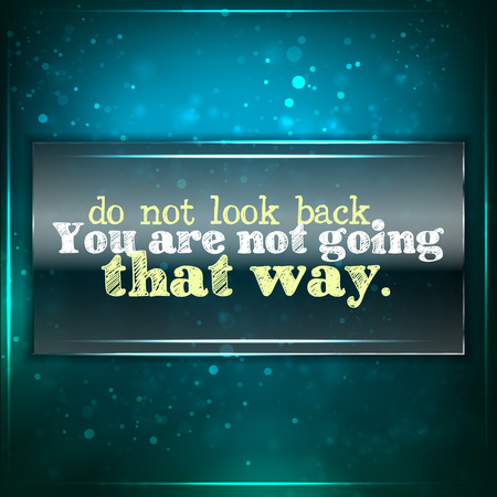Dont look back, you are not going that way. Futuristic motivational background. Chalk text written on a piece of glass.