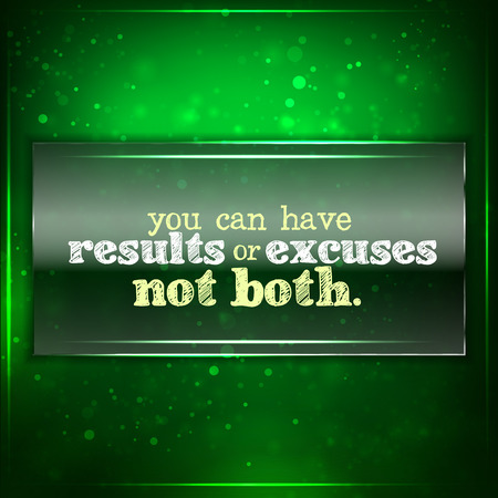 both: You can have results or excuses. Not both. Futuristic motivational background. Chalk text written on a piece of glass.