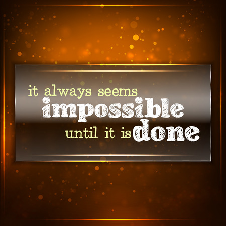 always: It always seems impossible until it is done. Futuristic motivational background. Chalk text written on a piece of glass. Illustration