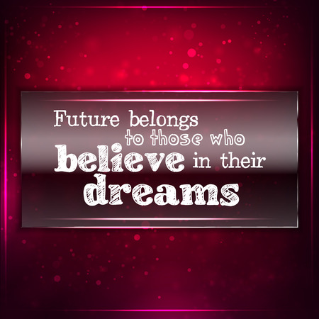 those: Future belongs to those who believe in their deams. Futuristic motivational background. Chalk text written on a piece of glass. Illustration