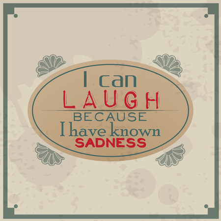 because: I can laugh because I know sadness. Vintage Typographic Background  Motivational Quote  Retro Label With Calligraphic Elements