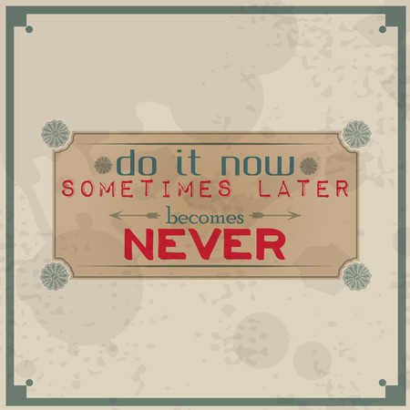 later: Do it now, sometimes later becomes never  Vintage Typographic Background  Motivational Quote  Retro Label With Calligraphic Elements