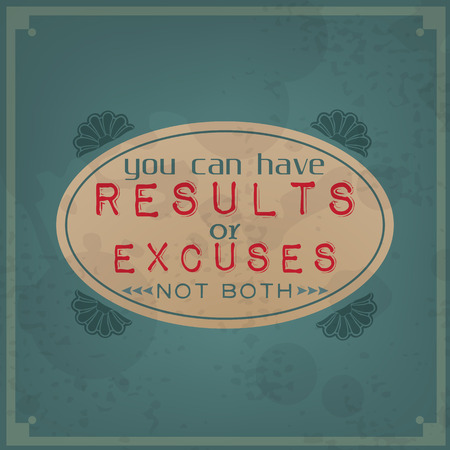 both: You can have results or excuses, not both  Vintage Typographic Background  Motivational Quote  Retro Label With Calligraphic Elements Illustration