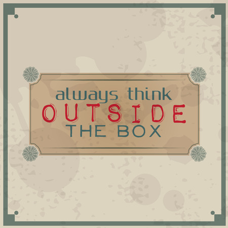 Always think outside the box  Vintage Typographic Background  Motivational Quote  Retro Label With Calligraphic Elements Vector