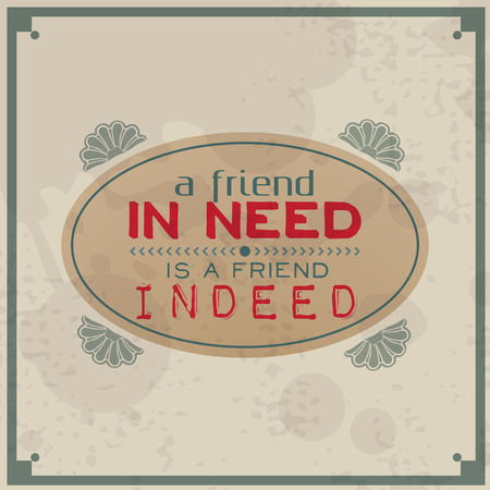 indeed: A friend in need is a friend indeed.Vintage Typographic Background. Motivational Quote. Retro Label With Calligraphic Elements