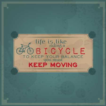 life balance: Life is riding a bicycle, to keep yur balance you must keep moving. Vintage Typographic Background. Motivational Quote. Retro Label With Calligraphic Elements