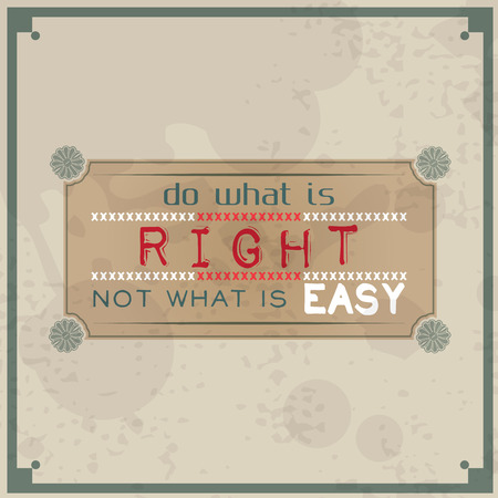of what: Do what is right, not what is easy. Vintage Typographic Background. Motivational Quote. Retro Label With Calligraphic Elements Illustration