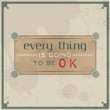 every: Every thing is going to be OK. Vintage Typographic Background. Motivational Quote. Retro Label With Calligraphic Elements Stock Photo