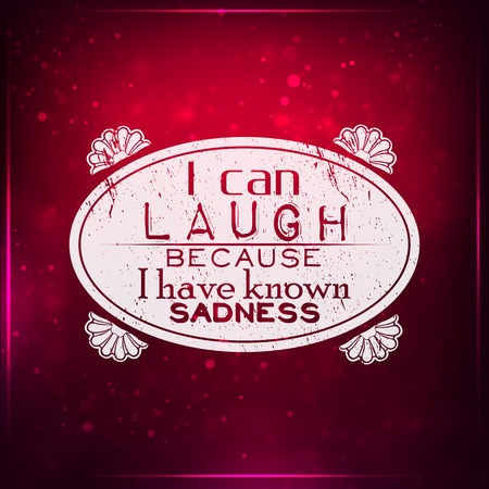 known: I can laugh, because I have known sadness. Futuristic motivational background. Chalk text written on a piece of glass.