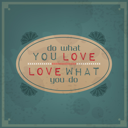 Do what you love, love what you do. Vintage Typographic Background. Motivational Quote. Retro Label With Calligraphic Elements Vector