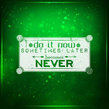 Do it now, sometimes later becomes never. Futuristic motivational background. Chalk text written on a piece of glass. Vector