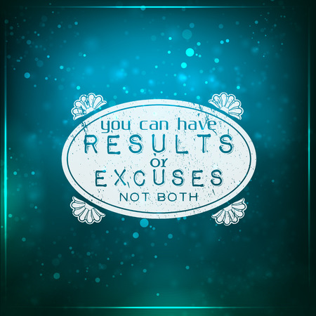 You can have results or excuses, not both. Futuristic motivational background. Chalk text written on a piece of glass.