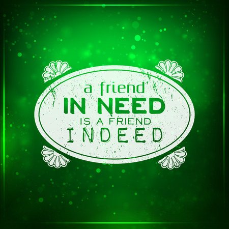 indeed: A friend in need is a friend indeed. Futuristic motivational background. Chalk text written on a piece of glass.