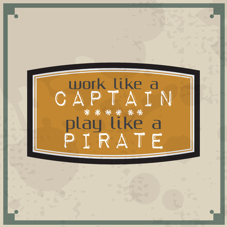 masculine: Work like a captain, play like a pirate. Vintage Typographic Background. Motivational Quote. Retro Label With Calligraphic Elements