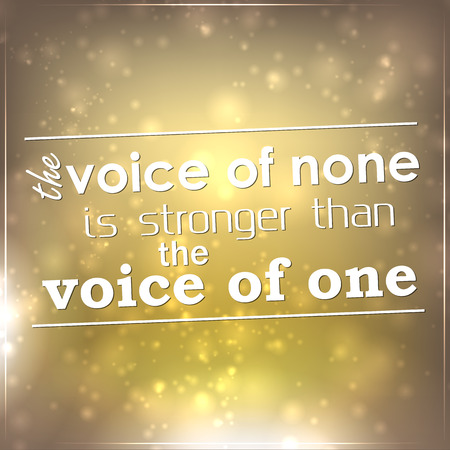 stronger: The voice of none is stronger than the voice of one. Motivational background.
