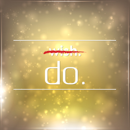 do it: Dont wish it. Do it. Motivational background