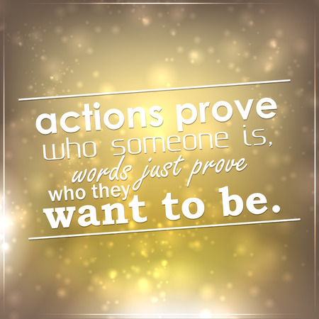 Actions prove who someone is, words just prove who they want to be. Motivational background Stock Vector - 26575466
