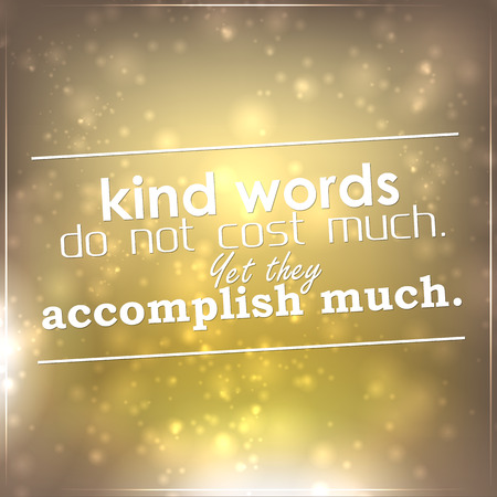 accomplish: Kind words do not cost much. Yet they accomplish much. Motivational Background
