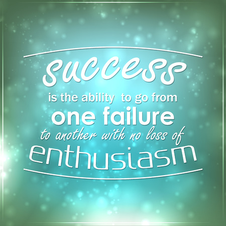 Success is the ability to go from one failure to another with no loss of enthusiasm. Motivational background.
