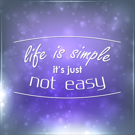 simple life: Life is simple its just not easy. Motivational background