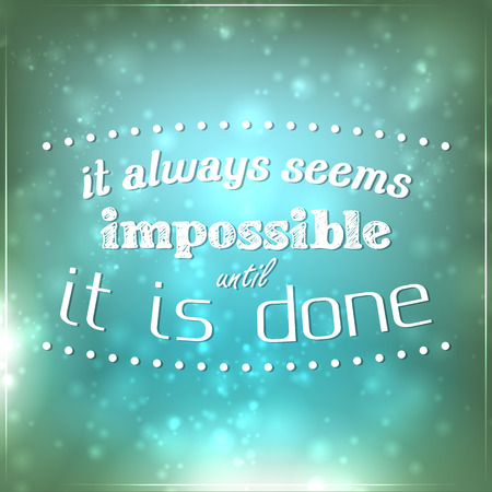 seem: It always seems impossible until it is done. Motivational Background. Illustration