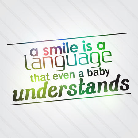 A smile is a language that even a baby understands. Motivational background