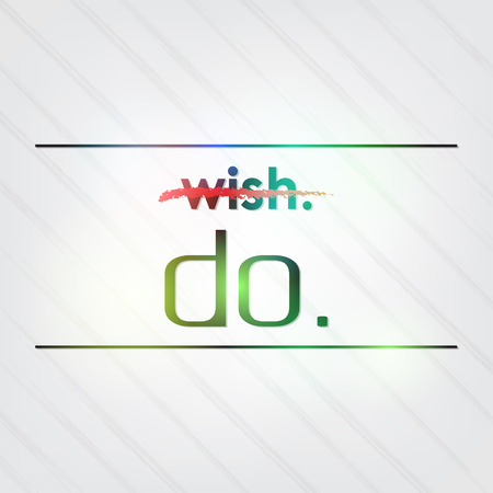 do it: Dont wish it. Do it. Motivational background.