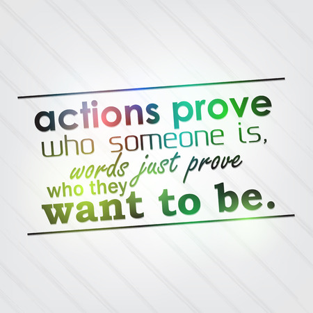 Actions prove who someone is, words just prove who they want to be. Motivational background Stock Vector - 26819910