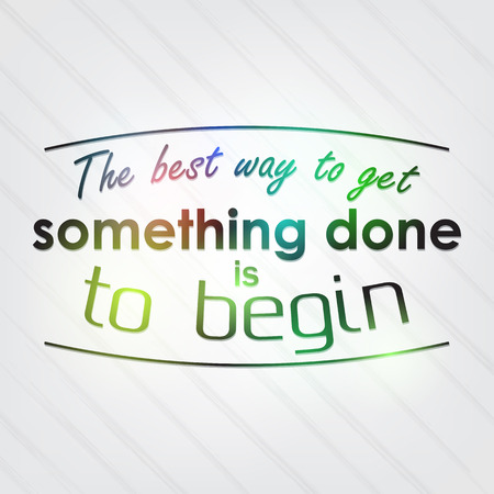begin: The best way to get something done is to begin. Motivational Background Illustration