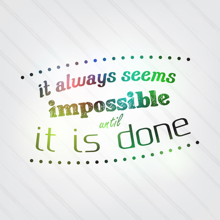 always: It always seems impossible until it is done