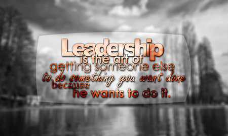 do it: Leadership is the art of getting someone else to do something you want done because he wants to do it. Motivational Background