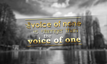 stronger: The Voice of none is stronger than the voice of one. Motivational Background