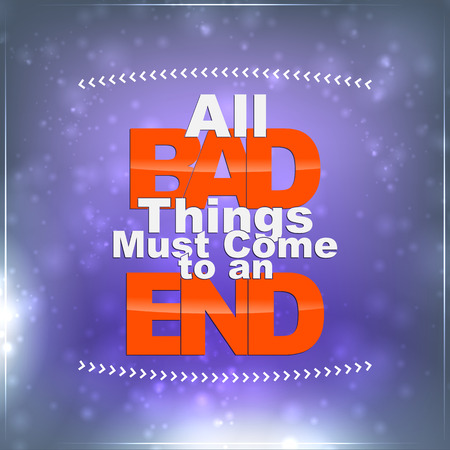 must: All bad things must come to an end. Motivational Background